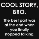 Cool Story, Bro. by Chris  Bradshaw