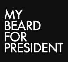My Beard For President by HarrisonSteele