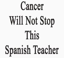 Cancer Will Not Stop This Spanish Teacher  by supernova23