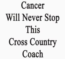 Cancer Will Never Stop This Cross Country Coach  by supernova23