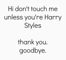 Don't touch me unless you're Harry Styles by paradisedreamin