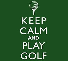 Keep Calm And Play Golf by Slave UK