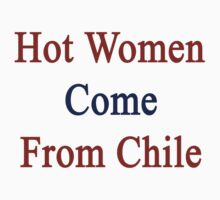 Hot Women Come From Chile by supernova23