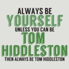 Be Yourself Unless You Can Be TOM HIDDLESTON! by TheMoultonator