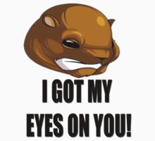 I got my eyes on you groundhog T-Shirt by FirstPersonGame