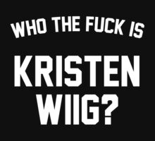 Who The Fuck Is Kristen Wiig? by AmHomer