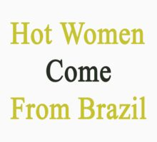 Hot Women Come From Brazil  by supernova23