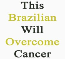This Brazilian Will Overcome Cancer  by supernova23
