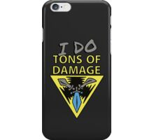 I DO... tons of damage | Please Like and Share :) iPhone Case/Skin