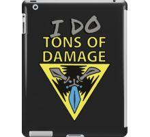 I DO... tons of damage | Please Like and Share :) iPad Case/Skin