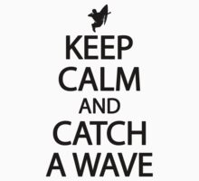 Keep calm and catch a wave by nektarinchen