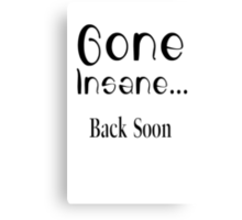 Gone Insane Canvas Print