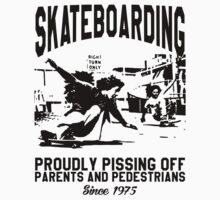 Skateboarding - Proudly Pissing Off Parents And Pedestrians Since 1975 by printproxy