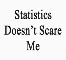 Statistics Doesn't Scare Me by supernova23