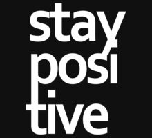 STAY POSITIVE by spicydesign