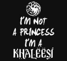 im not a princess i'M A khaleesi by bestbrothers