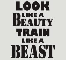Look Like A Beauty Train Like A Beast by bestbrothers