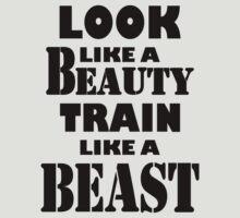 Look Like A Beauty Train Like A Beast by bestbrothers