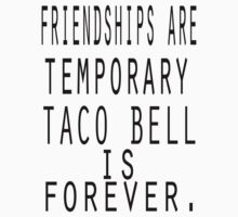 Friendships are temporary taco bell is forever.  by smentcreations