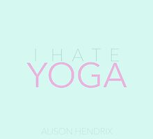 I Hate Yoga by kirstenariel