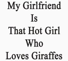 My Girlfriend Is That Hot Girl Who Loves Giraffes  by supernova23