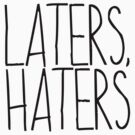 Laters, Haters by yeahshirts
