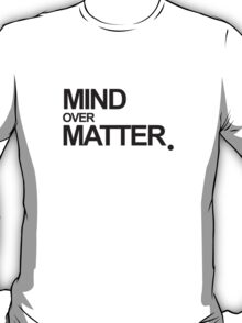 MIND OVER MATTER. T-Shirt