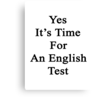 Yes It's Time For An English Test  Canvas Print