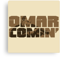 Omar Comin' Canvas Print