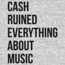 Cash Ruined Everything About Music by Conrad B. Hart