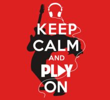Keep Calm and Play On by Axwel