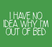 I have no idea why I am out of bed by e2productions