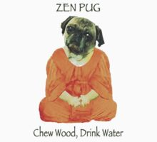ZEN PUG--Chew Wood, Drink Water by katkleman