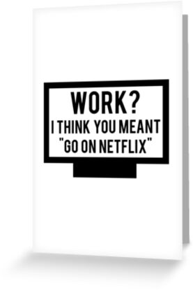 """Work? I think you meant """"go on Netflix"""" by marauders"""