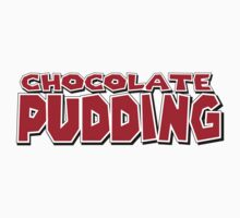 Chocolate Pudding by TOPZtees