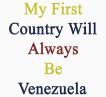 My First Country Will Always Be Venezuela  by supernova23