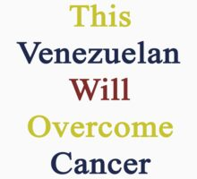This Venezuelan Will Overcome Cancer  by supernova23