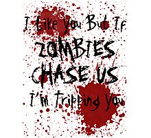 If Zombies Chase Us I'm Tripping You Photographic Print