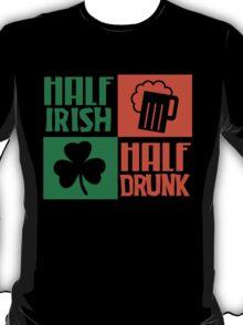 Half irish - Half drunk T-Shirt