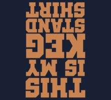 This Is My Keg Stand Shirt (Orange Lettering) by MookHustle