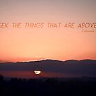 """""""Seek the things that are above..."""" by 4TheGlryOfGod"""