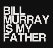 Bill Murray is my father by DesignDesign