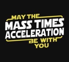 May The Mass Times Acceleration Be With You by MammothGaming