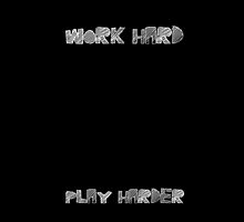 Work hard, Play harder by Vini Souza