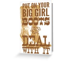 put on your big girl boots and deal with it Greeting Card