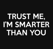 Trust Me, I'm Smarter Than You by BrightDesign