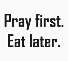 Pray first. Eat later. by Syed Mowla