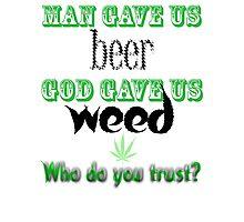 Man gave us beer, God gave us weed Photographic Print