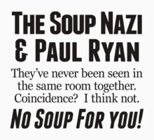 Paul Ryan Soup Nazi by House Of Flo