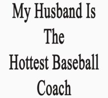 My Husband Is The Hottest Baseball Coach  by supernova23